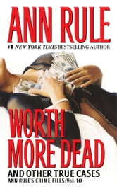 Worth More Dead - And Other True Cases Vol. 10 ebook by Ann Rule