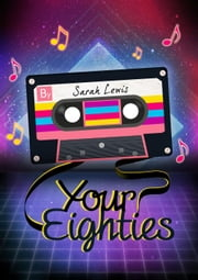 Your Eighties ebook by Sarah Lewis