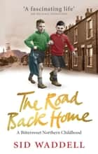 The Road Back Home - A Northern Childhood ebook by Sid Waddell