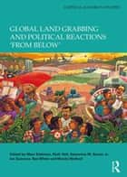 Global Land Grabbing and Political Reactions 'from Below' ebook by Marc Edelman, Ruth Hall, Saturnino M. Borras Jr.,...