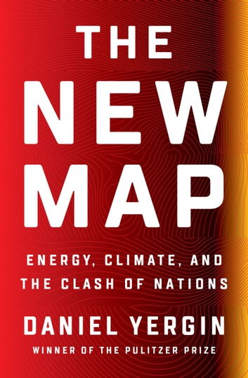 The New Map - Energy, Climate, and the Clash of Nations ebook by Daniel Yergin