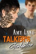 Talker's Graduation ebook by Amy Lane