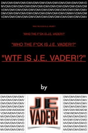 """WTF Is J.E. Vader!?"" ebook by Kobo.Web.Store.Products.Fields.ContributorFieldViewModel"