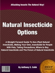 Natural Insecticide Options ebook by Anthony E. Cobb