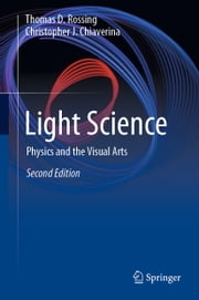 Light Science - Physics and the Visual Arts ebook by Thomas D. Rossing, Christopher J. Chiaverina