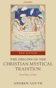 The Origins of the Christian Mystical Tradition - From Plato to Denys ebook by Andrew Louth