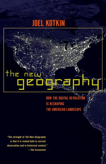 The New Geography - How the Digital Revolution Is Reshaping the American Landscape ebook by Joel Kotkin
