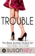 Trouble: The Blake Brothers Boxed Set - The Complete Blake Brothers Trilogy ebook by Susan Sey
