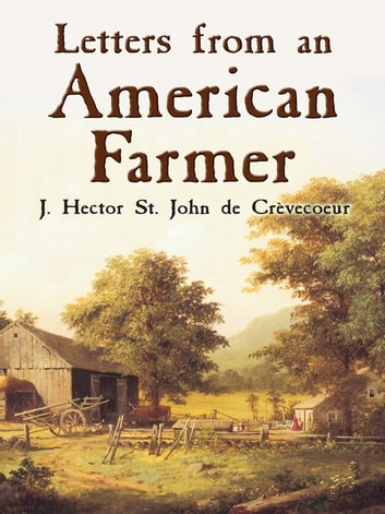 de crevecoeur letters from an american farmer Note but a frenchman, michel-guillame-jean de crèvecoeur, who transformed  himself into hector st john as part of his quest to become an american farmer,.