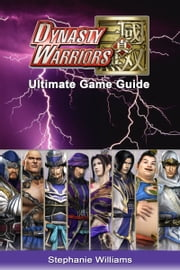 Dynasty Warriors: Ultimate Game Guide ebook by Stephanie Williams