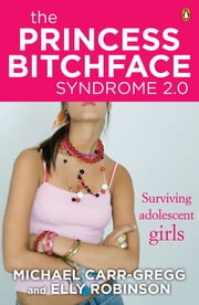 The Princess Bitchface Syndrome 2.0 ebook by Michael Carr-Gregg
