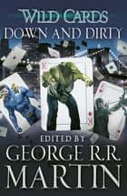Wild Cards: Down and Dirty ebook by