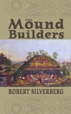 The Mound Builders ebook by Robert Silverberg