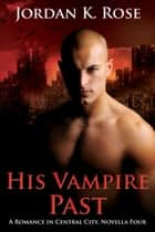 His Vampire Past - A Paranormal Romance Novella ebook by Jordan K. Rose