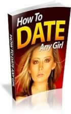 How To Date Any Girl ebook by Jimmy  Cai