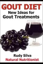 New Ideas for Gout Treatments ebook by Rudy Silva