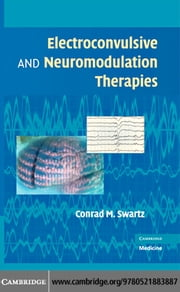 Electroconvulsive and Neuromodulation Therapies ebook by Swartz,Conrad
