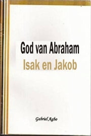 God van Abraham, Isak en Jakob ebook by Gabriel Agbo