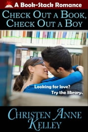 Check Out a Book, Check Out a Boy ebook by Christen Anne Kelley