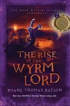 The Rise of the Wyrm Lord - The Door Within Trilogy - Book Two ebook by Wayne Thomas Batson