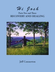 Hi Josh - Parts Two and Three: Recovery and Healing ebook by Jeff Connerton