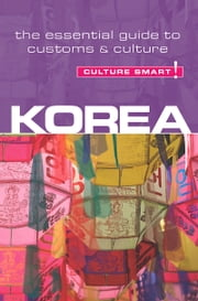 Korea - Culture Smart! - The Essential Guide to Customs & Culture ebook by James Hoare