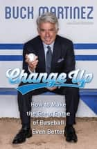 Change Up - How to Make the Great Game of Baseball Even Better eBook by Buck Martinez, Dan Robson