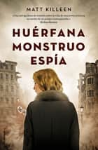 Huérfana, monstruo, espía ebook by Matt Killeen, Enrique Alda