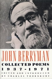 John Berryman - Collected Poems 1937-1971 ebook by John Berryman,Charles Thornbury