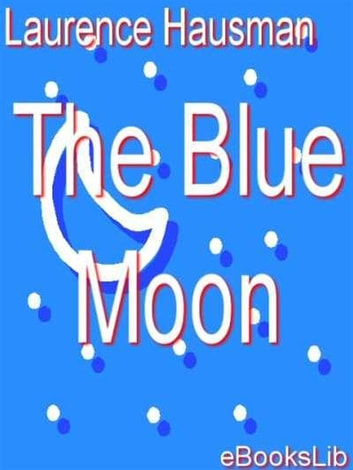 The Blue Moon ebook by Laurence Housman
