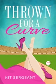 Thrown for a Curve ebook by Kit Sergeant