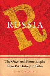 Russia - The Once and Future Empire From Pre-History to Putin ebook by Philip Longworth
