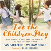 Let the Children Play - How More Play Will Save Our Schools and Help Children Thrive audiobook by Pasi Sahlberg, William Doyle