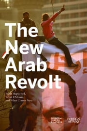 The New Arab Revolt: What Happened, What It Means, and What Comes Next ebook by Council on Foreign Relations