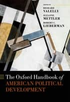 The Oxford Handbook of American Political Development ebook by Richard M. Valelly, Suzanne Mettler, Robert C. Lieberman
