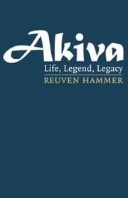 Akiva - Life, Legend, Legacy ebook by Rabbi Reuven Hammer