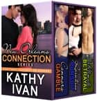 New Orleans Connection Series ebook by Kathy Ivan