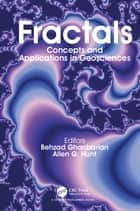 Fractals - Concepts and Applications in Geosciences ebook by Behzad Ghanbarian, Allen G. Hunt
