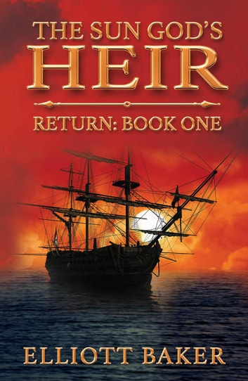 The Sun God's Heir: Return (Book One) - The Sun God's Heir, #1 ebook by Elliott Baker