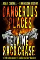 Dangerous Places - A Roman Cantrell-Nikki Holden Mystery, #1 ebook by Elaine Raco Chase