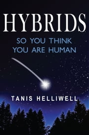 Hybrids: So You Think You Are Human ebook by Tanis Helliwell