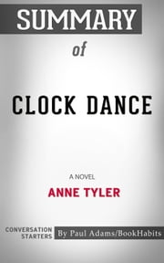 Summary of Clock Dance by Anne Tyler | Conversation Starters ebook by Paul Adams