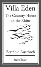 Villa Eden - The Country-House on the Rhine ebook by Berthold Auerbach