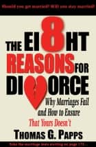 The 8 Reasons for Divorce ebook by Thomas G. Papps