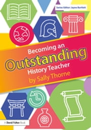 Becoming an Outstanding History Teacher ebook by Sally Thorne