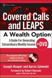 Covered Calls and LEAPS -- A Wealth Option - A Guide for Generating Extraordinary Monthly Income ebook by Joseph R. Hooper,Aaron R. Zalewski,Robert Kiyosaki
