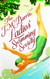 The J.M. Barrie Ladies' Swimming Society ebook by Barbara J. Zitwer