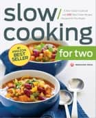 Slow Cooking for Two: A Slow Cooker Cookbook with 101 Slow Cooker Recipes Designed for Two People ebook by Mendocino Press