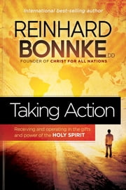 Taking Action - Receiving and operating in the gifts and power of the Holy Spirit ebook by Reinhard Bonnke
