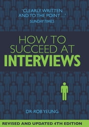 How To Succeed at Interviews 4th Edition ebook by Rob Yeung